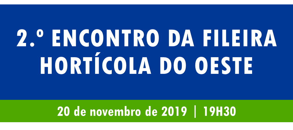 2.º Encontro da Fileira Hortícola do Oeste – 20/11/2019